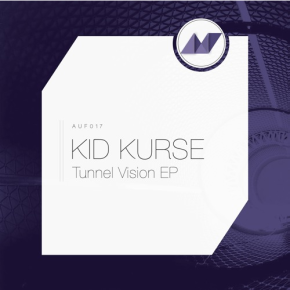 "AUF017 - Kid Kurse ""Tunnel Vision"" EP"